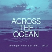 Across the Ocean (Lounge Collection), Vol. 2 by Various Artists