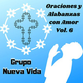 Oraciones y Alabanzas Con Amor, Vol. 6 by Grupo Nueva Vida
