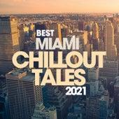 Best Miami Chillout Tales 2021 by Polinesia, Ariah, Mantra, Krystal, Moonshine, Kharma, Spirit Of Venus, Mcendoz