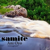 Ani Oyo (reimagined) by Samite
