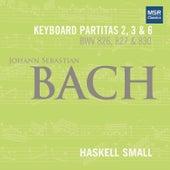 Johann Sebastian Bach: Keyboard Partitas Nos. 2, 3 and 6 (BWV 826, 827 AND 830) by Haskell Small