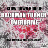 Slow Down Boogie (Live) by Bachman-Turner Overdrive