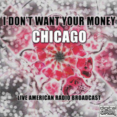 I Don't Want Your Money (Live) de Chicago