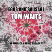 Eggs and Sausage (Live) de Tom Waits