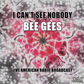 I Can't See Nobody (Live) by Bee Gees
