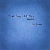 Tender Story (Solo Piano Version) by Jim Pearce