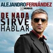 De Nada Sirve Hablar de Alejandro Fernández