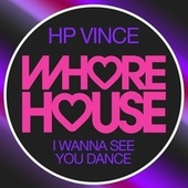 I Wanna See You Dance de HP Vince