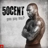 Gon Pay Me? von 50 Cent