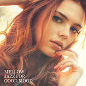 Mellow Jazz for Good Mood – Relaxing Vibes with Instrumental Jazz, Positive Thinking, Chillout After Work, Bossa Nova & Smooth Jazz de Various Artists