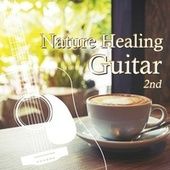 Nature Healing Guitar 2nd カフェで静かに聴くギターと自然音 de アントニオ・モリナ・ガレリオ