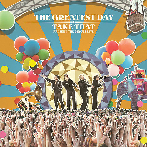 The Greatest Day. Take That Present The Circus Live by Take That
