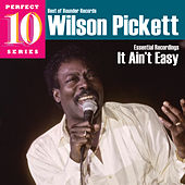 It Ain't Easy: Essential Recordings by Wilson Pickett