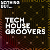 Nothing But... Tech House Groovers, Vol. 13 by Various Artists