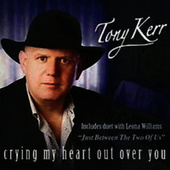 Crying My Heart out over You de Tony Kerr