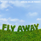 Fly Away (Jonas Blue Remix) de Tones and I