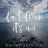 Don't Dream It's Over (Acoustic) de Bailey Rushlow