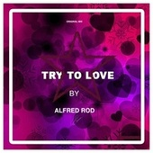 Try To Love de Alfred Rod