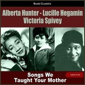 Songs We Taught Your Mother (Album of 1961) by Alberta Hunter, Lucille Hegamin, Victoria Spivey