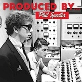 Produced By... (Phil Spector) by The Righteous Brothers, The Ronettes, Ike And Tina Turner, The Crystals, Darlene Love, The Beach Boys