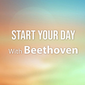 Start Your Day With Beethoven von Ludwig van Beethoven