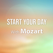 Start Your Day With Mozart by Wolfgang Amadeus Mozart