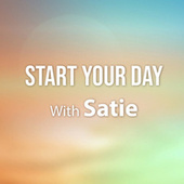 Start Your Day With Satie by Erik Satie