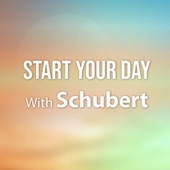 Start Your Day With Schubert by Franz Schubert