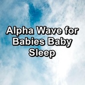Alpha Wave for Babies Baby Sleep by White Noise Babies