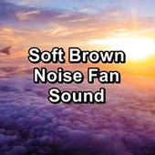 Soft Brown Noise Fan Sound by S.P.A