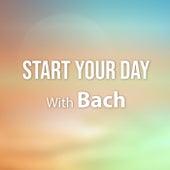 Start Your Day With Bach by Johann Sebastian Bach