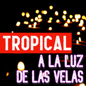 Tropical A La Luz De Las Velas by Various Artists