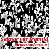Saknar vår framtid by Jörgen Andersson