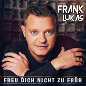Freu dich nicht zu früh von Frank Lukas