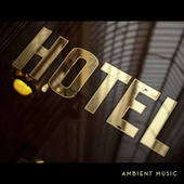 Hotel Ambient Music (Reception, Waiting Room, Spa, Sauna, Relaxation Area in the Hotel) von Ibiza Chill Out