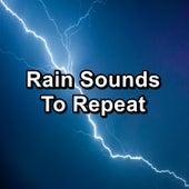 Rain Sounds To Repeat by Rain Sound Studio