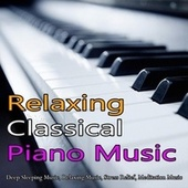 Relaxing Classical Piano Music: Deep Sleeping Music, Relaxing Music, Stress Relief, Meditation Music de Classical Music DEA Channel