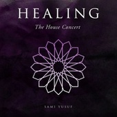 Healing (The House Concert) by Sami Yusuf