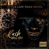 Better Late Than Never by Rush MoneyMitch