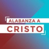 Alabanza a Cristo by Various Artists