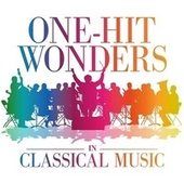 One-Hit Wonders In Classical Music by Various Artists