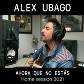 Ahora que no estás (Home Session 2021) de Alex Ubago