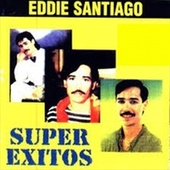 Eddie Santiago Super Éxitos by Eddie Santiago