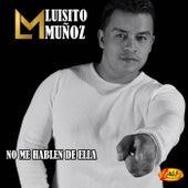 No Me Hablen De Ella by Luisito Muñoz