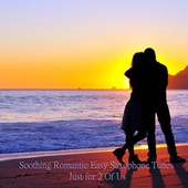 Soothing Romantic Easy Saxophone Tunes Just for 2 Of Us by Saxtribution