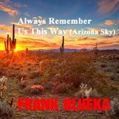 Always Remember Us This Way (Arizona Sky) de Frank Blueka