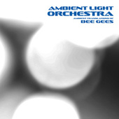 Ambient Translations of Bee Gees by Ambient Light Orchestra