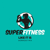 Like It Is (Workout Mix) by Super Fitness