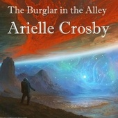 The Burglar in the Alley by Arielle Crosby