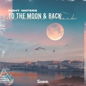 To The Moon & Back by Eight Waters